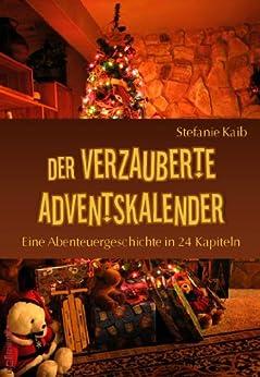 Der verzauberte Adventskalender - Eine Abenteuergeschichte in 24 Kapiteln von [Kaib, Stefanie]