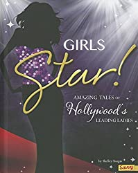 Girls Star!: Amazing Tales of Hollywood's Leading Ladies (Girls Rock!) by Shelley Tougas (2014-01-01)
