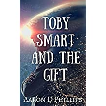 Toby Smart and the Gift (Book 1 in the Toby Smart Trilogy)