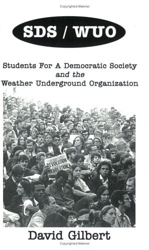 SDS/WUO: Students For A Democratic Society And The Weather Underground Organization by David Gilbert (2002-03-17)