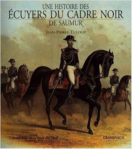Une histoire des cuyers du Cadre Noir de Saumur de Jean-Pierre Tuloup ( 1 janvier 2000 )