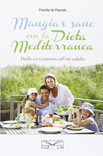 Mangiar sano con la dieta mediterranea. Dallo svezzamento all'età adulta