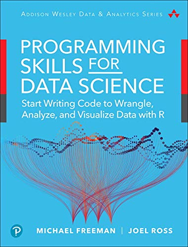 Programming Skills for Data Science: Start Writing Code to Wrangle, Analyze, and Visualize Data with R (Pearson Addison-Wesley Data & Analytics)