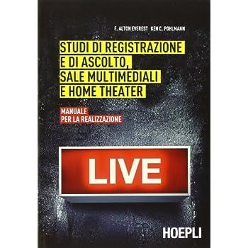 Studi Di Registrazione E Di Ascolto, Sale Multimediali E Home Theater. Manuale Per La Realizzazione