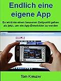 Endlich eine eigene App (Der Weg zu eigenen App): Es wird nie einen besseren Zeitpunkt geben als jetzt, um ein App-Entwickler zu werden