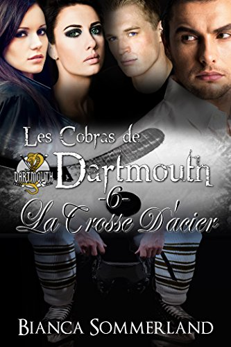 La crosse d'acier: Les Cobras de Dartmouth #6 par Bianca Sommerland