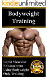 Bodyweight Training: Rapid Muscular Enhancement Using Bodyweight Only Training