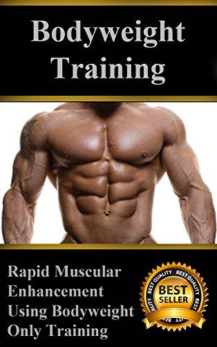 Bodyweight Training: Rapid Muscular Enhancement Using Bodyweight Only Training (English Edition)