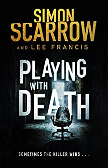 Playing With Death: A Terrifying and Twisting Thriller That Will Keep You Awake At Night by [Scarrow, Simon, Francis, Lee]