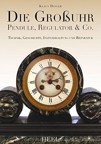 Die Großuhr: Pendule, Regulator & Co.
