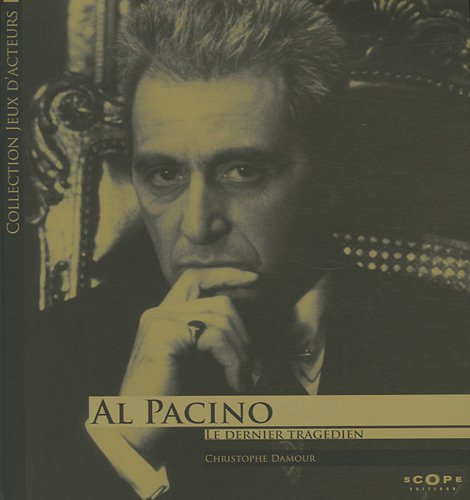Al Pacino : Le dernier tragédien par Christophe Damour