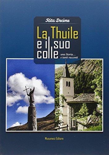La Thuile e i suo Colle. Una storia. e tanti racconti