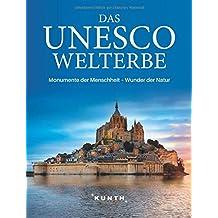 Das UNESCO Welterbe: Monumente der Menschheit - Wunder der Natur (KUNTH Das Erbe der Welt)