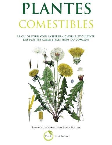 Plantes Comestibles: Le guide pour vous inspirer a choisir et cultiver des plantes comestibles hors du commun por Plants For A Future
