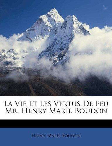 La Vie Et Les Vertus de Feu Mr. Henry Marie Boudon