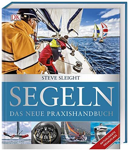 Segeln: Das neue Praxishandbuch. Aktualisierte Neuauflage - Boot Neues