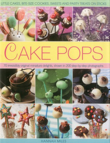 Cake Pops & Sticks: Little Cakes, Bite-sized Cookies, Sweets and Party Treats on Sticks : 70 Irresistibly Original Bite-sized Delights, Shown in 200 Step-by-step Photographs - Cookie-sticks