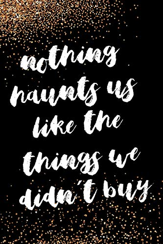 Nothing Haunts Us Like The Things We Didn´t Buy: Blank Lined Notebook Journal Diary Composition Notepad 120 Pages 6x9 Paperback ( Fashion ) Black And Gold