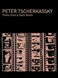 Peter Tscherkassky - Films From A Dark Room