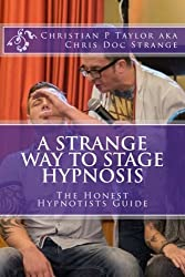 A Strange Way to Stage Hypnosis: The Honest Hypnotists Guide