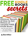 Free Kindle Books Secrets: Discover How to Get Millions of Valuable Kindle Books for Free (Free Kindle Books Secrets)