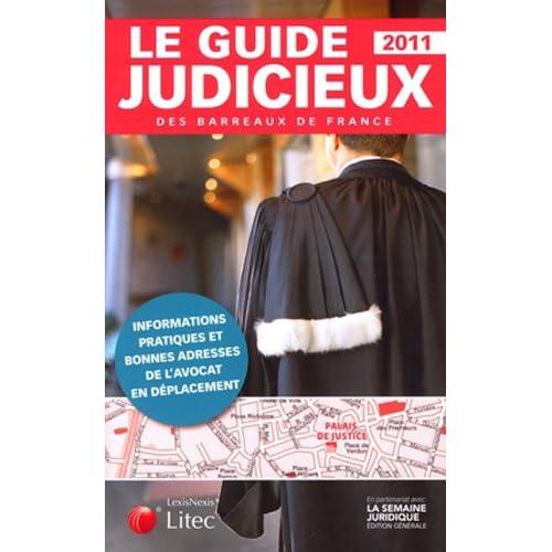 Le guide judicieux des barreaux de France 2011 - informations pratiques et bonnes adresses de l'avocat en déplacement