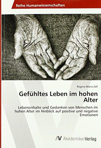 Gefühltes Leben im hohen Alter: Lebensinhalte und Gedanken von Menschen im hohen Alter im Hinblick auf positive und negative Emotionen