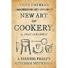New Art of Cookery: A Spanish Friar's Kitchen Notebook by Juan Altamiras