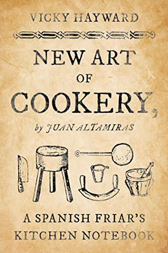 new-art-of-cookery-a-spanish-friars-kitchen-notebook-by-juan-altamiras
