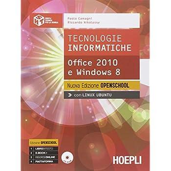 Tecnologie Informatiche. Office 2010 E Windows 8. Ediz. Openschool. Con E-Book. Con Espansione Online. Per Le Scuole Superiori