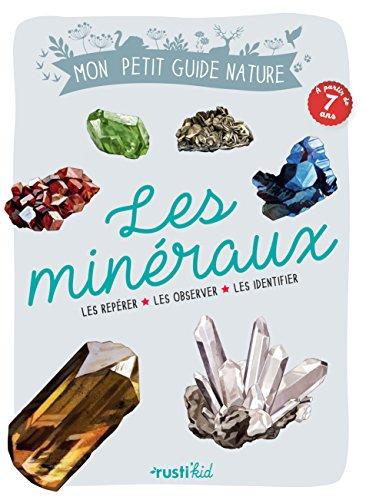Les minéraux : Les repérer, les observer, les identifier