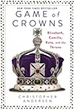 Game of Crowns: Elizabeth, Camilla, Kate, and the Throne by Christopher Andersen (2016-04-19)