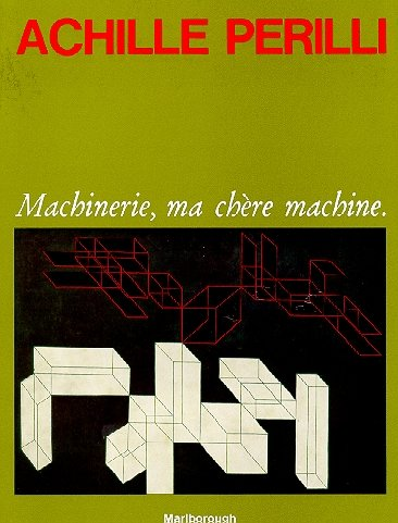 Achille Perilli. Machinerie, ma chère machine. 1972/1975