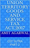 UNION TERRITORY GOODS AND SERVICE TAX ACT,2017: GST SUTRA PART-2