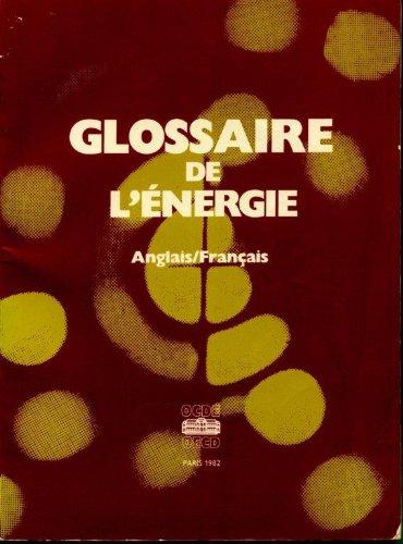 Glossaire de l'énergie anglais-français par Section française de traduction Organisation de coopération et de développement économiques