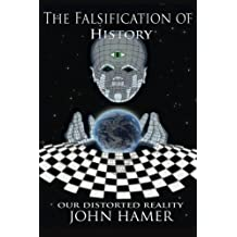 The Falsification of History: Our Distorted Reality by John Hamer (2013-05-14)