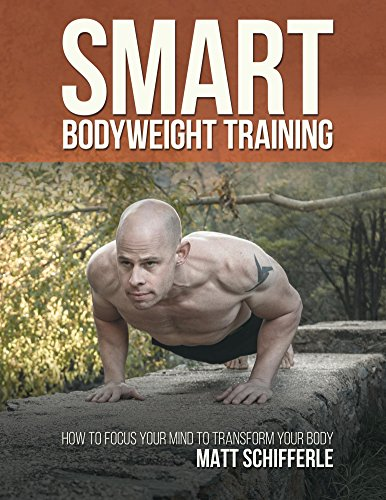 Smart Bodyweight Training: How to Focus Your Mind to Transform Your Body (English Edition)