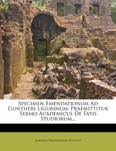 Specimen Emendationum Ad Guntheri Ligurinum: Praemittitur Sermo Academicus De Fatis Studiorum...