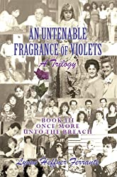 The Untenable Fragrance of Violets, A Trilogy, Book III, Once More Unto The Breach (An Untenable Fragrance of Violets, A Trilogy 3) (English Edition)