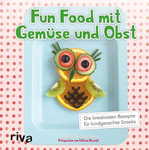 Preisvergleich Produktbild Fun Food mit Gemüse und Obst: Die kreativsten Rezepte für kindgerechte Snacks