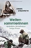 Weltensammlerinnen: Spektakuläre Reiseabenteuer mutiger Frauen von Armin Strohmeyr