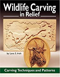 Wildlife Carving in Relief: Carving Techniques and Patterns by Lora S Irish (2001-04-01)