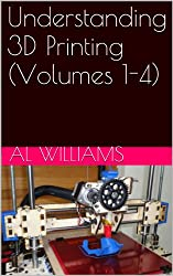 Understanding 3D Printing (Volumes 1-4) (English Edition)