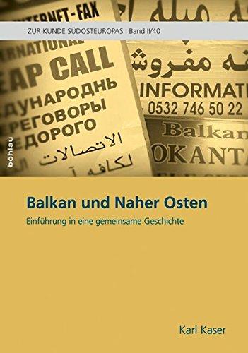 Balkan und Naher Osten: Einführung in eine gemeinsame Geschichte (Zur Kunde Südosteuropas, Band 4)