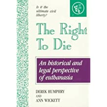 The Right to Die: Understanding Euthanasia by Derek Humphry (1991-06-03)