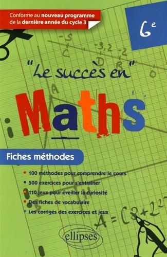 Le Succès en Maths Fiches Méthodes 6e Conforme au Nouveau Programme