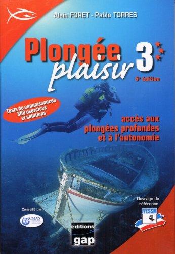 Plongée plaisir niveau 3 : Accès aux plongées profondes et à l'autonomie par Alain Foret, Pablo Torres