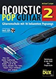 Acoustic Pop Guitar 2: Gitarrenschule mit 18 bekannten Popsongs incl. CD