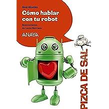 Cómo hablar con tu robot (LITERATURA INFANTIL (6-11 años) - Pizca de Sal)