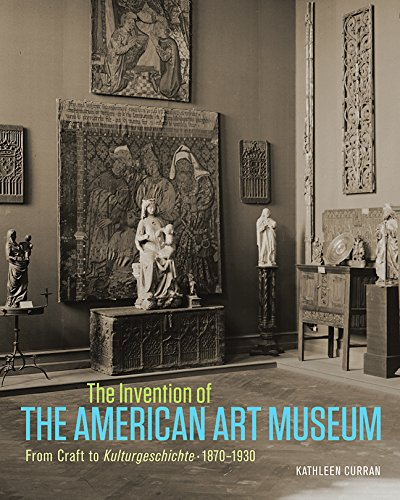 Paper Art Museum (The Invention of the American Art Museum From Craft to Kulturgeschichte, 1870-1930)